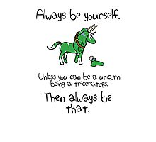Always be a Unicorn being a Triceratops Photographic Print