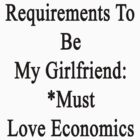 Requirements To Be My Girlfriend: *Must Love Economics  by supernova23