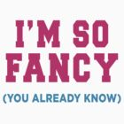 I'm So Fancy (You Already Know) by Fitspire Apparel