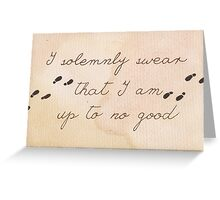 I Solemnly Swear I am Up to No Good Greeting Card