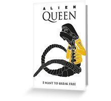 "Alien Queen: ""I Want To Break Free"" Greeting Card"
