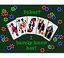 Psych: Poker? I barely know her! Photographic Print