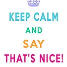 Keep Calm and Say That's Nice! by Linda Allan