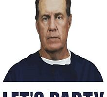 "Bill Belichick ""Let's Party"" by TenaciousTees"
