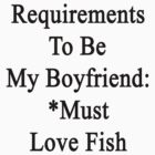Requirements To Be My Boyfriend: *Must Love Fish  by supernova23