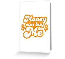 Money can buy me! Greeting Card