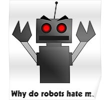 Why Do Robots Hate Me? Poster
