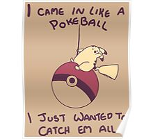 I Came In Like A Pokeball Poster