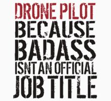 Funny 'Drone Pilot Because Badass isn't an Official Job Title' T-Shirt by Albany Retro