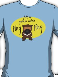 Now, Gather Round Ping Ping T-Shirt