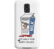 Cows milk is for baby cows. Samsung Galaxy Case/Skin
