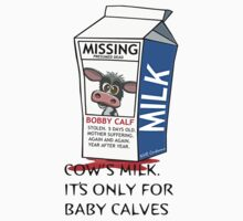 Cows milk is for baby cows. by Voice for Animals .