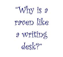 Why Is A Raven Like A Writing Desk? by Amantine