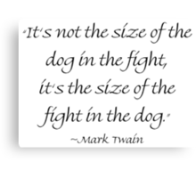 The Size of the Dog in the Fight Canvas Print