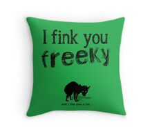 I fink you freeky Throw Pillow