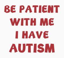 Be Patient With Me I Have Autism by DesignFactoryD
