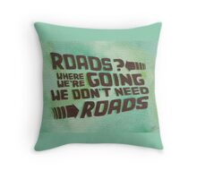 Roads? Where We're Going We Don't Need Roads. Throw Pillow