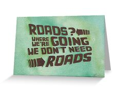 Roads? Where We're Going We Don't Need Roads. Greeting Card