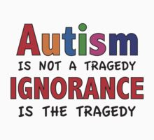Autism Is Not A Tragedy Ignorance Is The Tragedy by DesignFactoryD