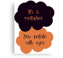 Its a metaphor, You potato with eyes Canvas Print