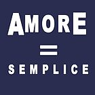 AMORE=SEMPLICE by valeriabald