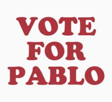 Vote For Pablo by hypetees