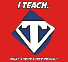 I Teach. What's Your Super Power? by lollipopstevens