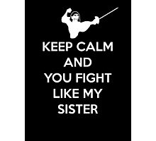 Keep calm and you fight like my sister Photographic Print