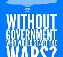 Without Government Who Would Start The Wars? by anarchei