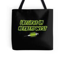 I Believe in Herbert West Tote Bag