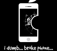 i Dumb Broke Phone by jcfixion