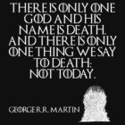 "There is only one god and his name is Death. And there is only one thing we say to Death: ""Not today."" - George R. R. Martin - Game of Thrones by galatria"