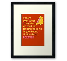 If there ever comes a day when we can't be together keep me in your heart, I'll stay there forever - Winnie the Pooh - Disney Framed Print