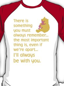 There is something you must always remember... the most important thing is, even if we're apart... I'll always be with you. - Winnie the Pooh - Disney T-Shirt