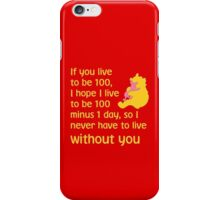 If you live to be 100, I hope I live to be 100 minus 1 day, so I never have to live without you. - Winnie the pooh - Disney iPhone Case/Skin