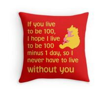 If you live to be 100, I hope I live to be 100 minus 1 day, so I never have to live without you. - Winnie the pooh - Disney Throw Pillow