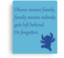 Ohana means family, family means nobody gets left behind. Or forgotten. - Stitch Canvas Print