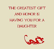 The greatest gift and honor is having you for a daughter - Mulan - Walt Disney by galatria