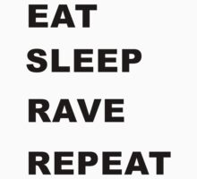 Eat, Sleep, Rave, Repeat. by sweetsixty
