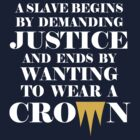 A Slave Begins By Demanding Justice And Ends By Wanting To Wear A Crown (Manics/Royalty) white design by jezkemp