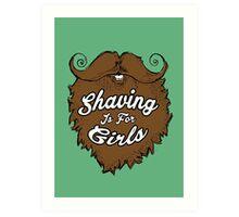 Shaving Is For Girls Art Print