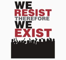 We Resist Therefore We Exist by D. Abdel.