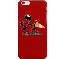 My bad... iPhone Case/Skin