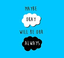 """Maybe Okay Will Be Our Always"" - Augustus Waters (The Fault in Our Stars - John Green) by BubblessandMia"