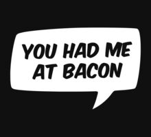 You had me at Bacon by mpaev