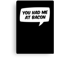 You had me at Bacon Canvas Print