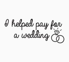 I Helped Pay For A Wedding by 4getsundaydrvs