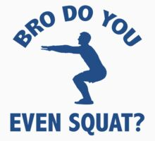 Bro Do You Even Squat? by DesignFactoryD