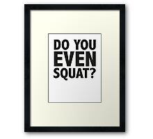 Do You Even Squat? Framed Print