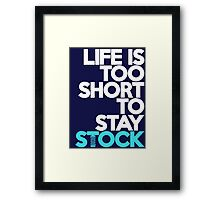 Life is too short to stay stock (3) Framed Print
